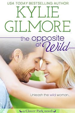 The Opposite of Wild (Clover Park Series) by Kylie Gilmore