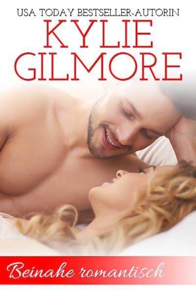 Beinahe romantisch von Kylie Gilmore